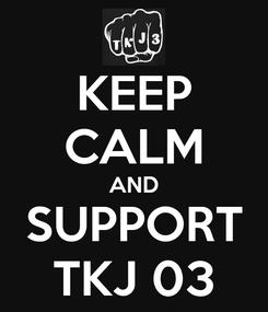 Poster: KEEP CALM AND SUPPORT TKJ 03