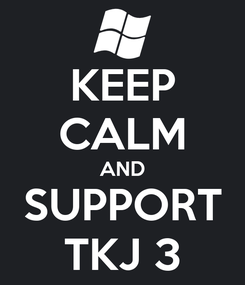 Poster: KEEP CALM AND SUPPORT TKJ 3