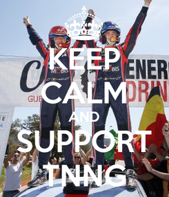 Poster: KEEP CALM AND SUPPORT TNNG