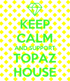 Poster: KEEP CALM AND SUPPORT TOPAZ HOUSE