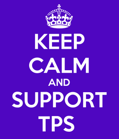 Poster: KEEP CALM AND SUPPORT TPS