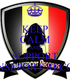 Poster: KEEP CALM AND SUPPORT TRANSEPORT RECORDS