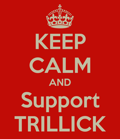 Poster: KEEP CALM AND Support TRILLICK