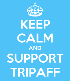 Poster: KEEP CALM AND SUPPORT TRIPAFF