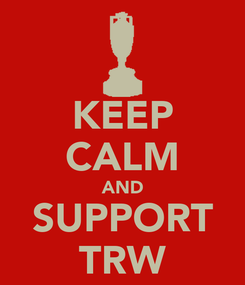 Poster: KEEP CALM AND SUPPORT TRW