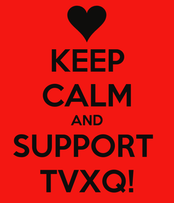Poster: KEEP CALM AND SUPPORT  TVXQ!