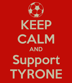 Poster: KEEP CALM AND Support TYRONE