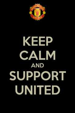 Poster: KEEP CALM AND SUPPORT UNITED