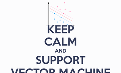 Poster: KEEP CALM AND SUPPORT VECTOR MACHINE