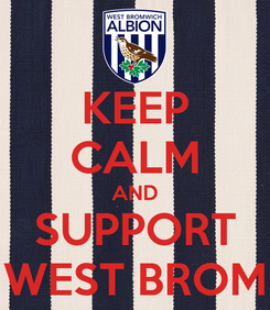 Poster: KEEP CALM AND SUPPORT WEST BROM