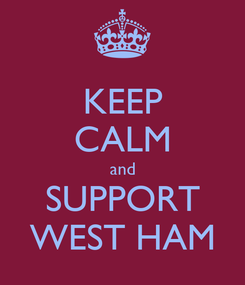 Poster: KEEP CALM and SUPPORT WEST HAM