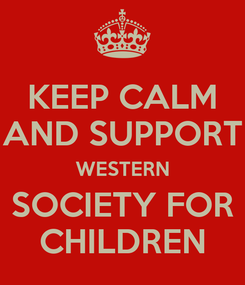 Poster: KEEP CALM AND SUPPORT WESTERN SOCIETY FOR CHILDREN