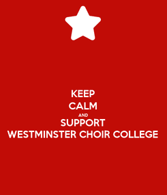 Poster: KEEP CALM AND SUPPORT WESTMINSTER CHOIR COLLEGE