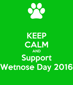 Poster: KEEP CALM AND Support Wetnose Day 2016