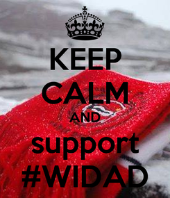 Poster: KEEP CALM AND support #WIDAD