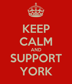 Poster: KEEP CALM AND SUPPORT YORK