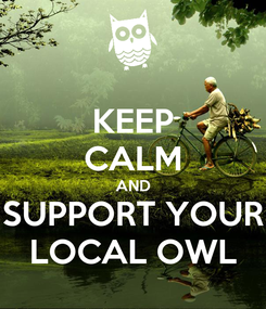 Poster: KEEP CALM AND SUPPORT YOUR LOCAL OWL