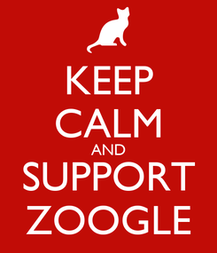 Poster: KEEP CALM AND SUPPORT ZOOGLE