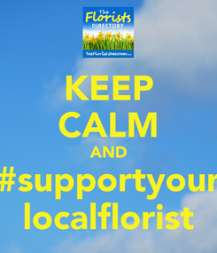 Poster: KEEP CALM AND #supportyour localflorist