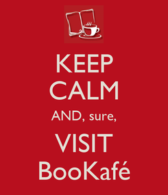 Poster: KEEP CALM AND, sure, VISIT BooKafé