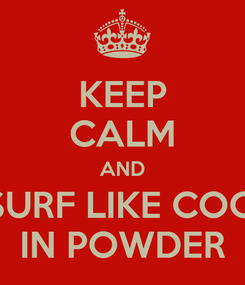 Poster: KEEP CALM AND SURF LIKE COC' IN POWDER