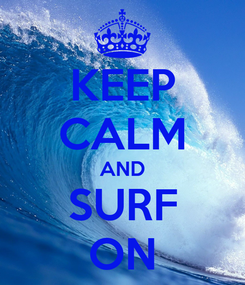 Poster: KEEP CALM AND SURF ON