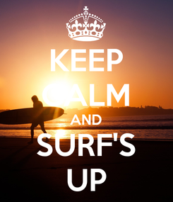 Poster: KEEP CALM AND SURF'S UP