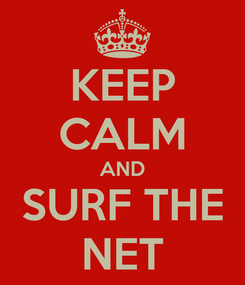 Poster: KEEP CALM AND SURF THE NET