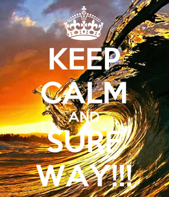 Poster: KEEP CALM AND SURF WAY!!!