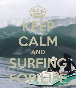 Poster: KEEP CALM AND SURFING FOR LIFE