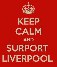 Poster: KEEP CALM AND SURPORT  LIVERPOOL