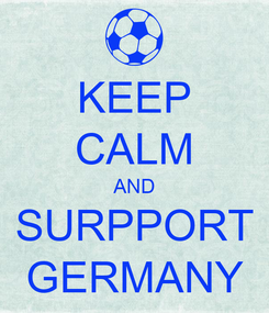 Poster: KEEP CALM AND SURPPORT GERMANY