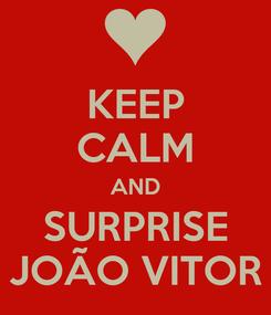Poster: KEEP CALM AND SURPRISE JOÃO VITOR