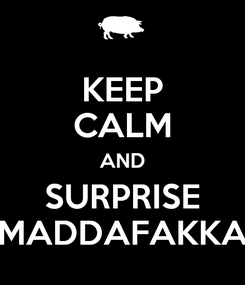 Poster: KEEP CALM AND SURPRISE MADDAFAKKA