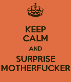 Poster: KEEP CALM AND SURPRISE MOTHERFUCKER