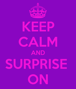 Poster: KEEP CALM AND SURPRISE  ON