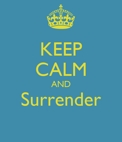 Poster: KEEP CALM AND Surrender