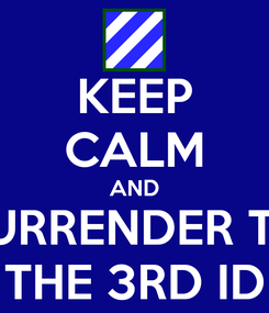 Poster: KEEP CALM AND SURRENDER TO THE 3RD ID