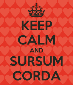 Poster: KEEP CALM AND SURSUM CORDA