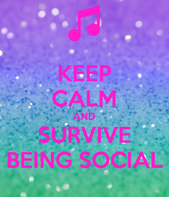 Poster: KEEP CALM AND SURVIVE BEING SOCIAL