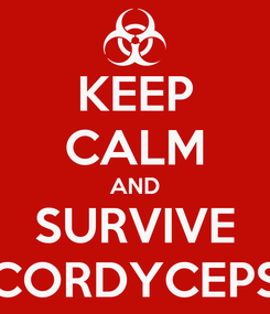 Poster: KEEP CALM AND SURVIVE CORDYCEPS
