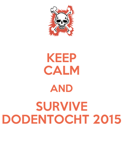 Poster: KEEP CALM AND SURVIVE DODENTOCHT 2015