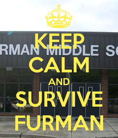 Poster: KEEP CALM AND SURVIVE FURMAN