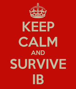 Poster: KEEP CALM AND SURVIVE IB