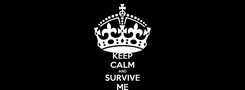 Poster: KEEP CALM AND SURVIVE ME