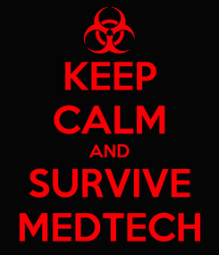 Poster: KEEP CALM AND SURVIVE MEDTECH