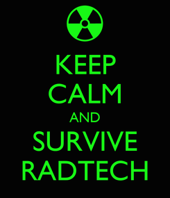 Poster: KEEP CALM AND SURVIVE RADTECH