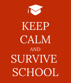 Poster: KEEP CALM AND SURVIVE  SCHOOL