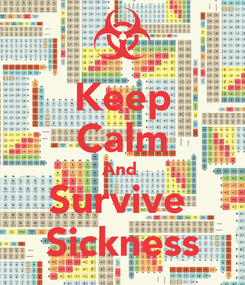 Poster: Keep Calm And  Survive  Sickness