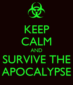 Poster: KEEP CALM AND SURVIVE THE APOCALYPSE
